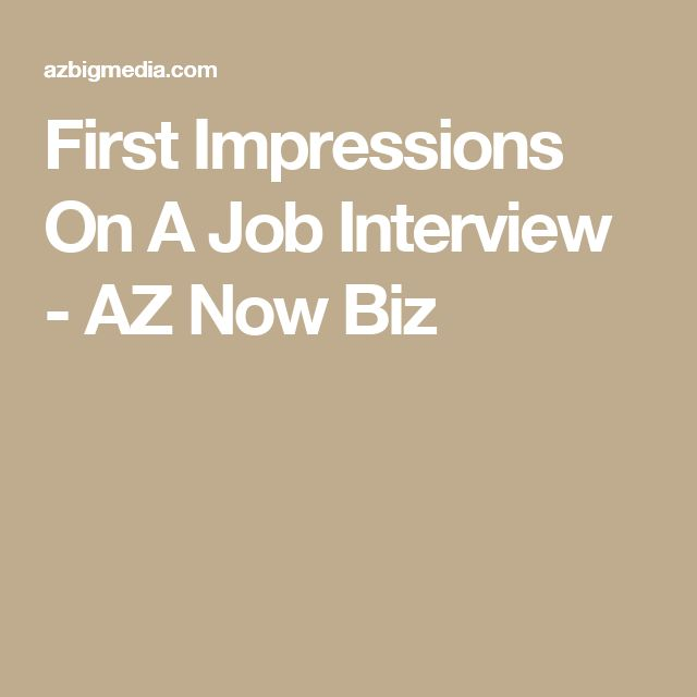 infographic : First Impressions On A Job Interview – AZ Now Biz…