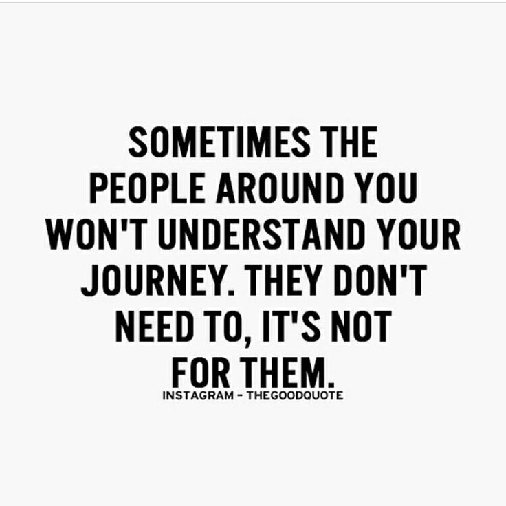 Sometime The People Around You Wont Understand Your Journey They