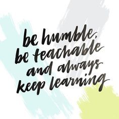 Teamwork quote : Be Humble, Be Teachable And Always Keep Learning…
