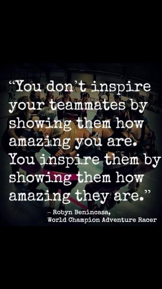 Teamwork quote : You don't inspire your teamates by showing them how amazing you are. you inspire them showing how amazing they are