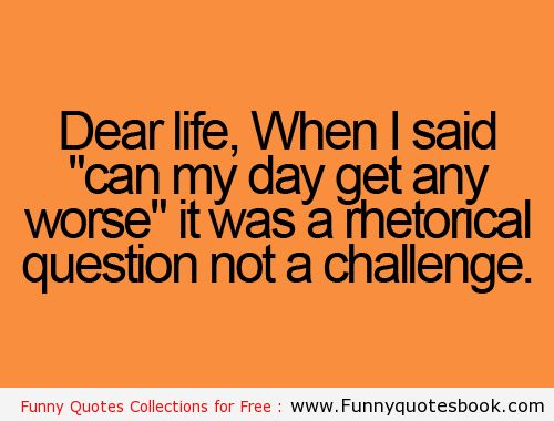 Funny Quotes About Challenge Of Life Jobloving Com Your Number