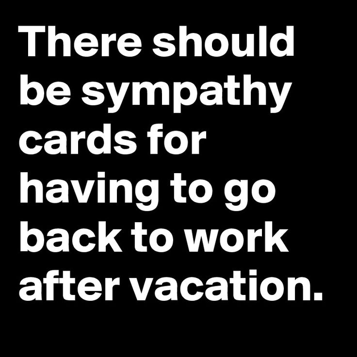 work quote   there should be sympathy cards for having to