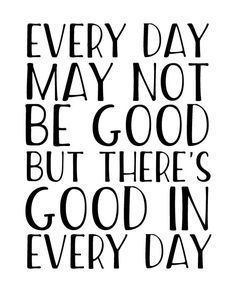 Work Quotes : EVERY DAY MAY NOT BE GOOD BUT THERE'S GOOD IN EVERY DAY – inspirational quot…